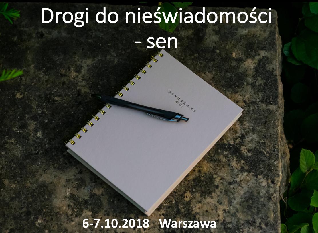 """""""Drogi do nieświadomości – sen"""", Polskie Towarzystwo Psychologii Analitycznej, Warszawa 6-7.10. 2018."""